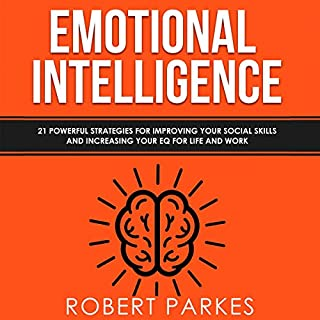Emotional Intelligence: 21 Powerful Strategies for Improving Your Social Skills and Increasing Your EQ for Life and Work                   Written by:                                                                                                                                 Robert Parkes                               Narrated by:                                                                                                                                 Charles Robert Fox                      Length: 1 hr and 22 mins     Not rated yet     Overall 0.0