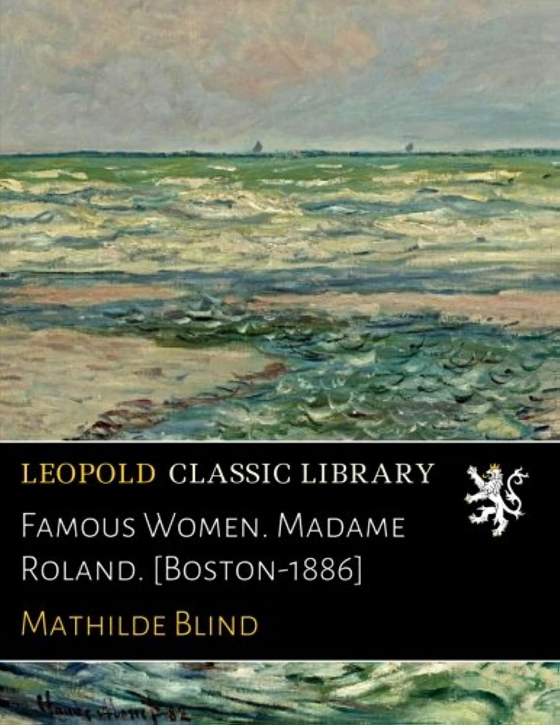 デクリメントこっそりあいまいFamous Women. Madame Roland. [Boston-1886]