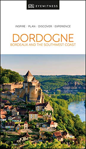 DK Eyewitness Dordogne, Bordeaux and the Southwest Coast (Travel Guide)