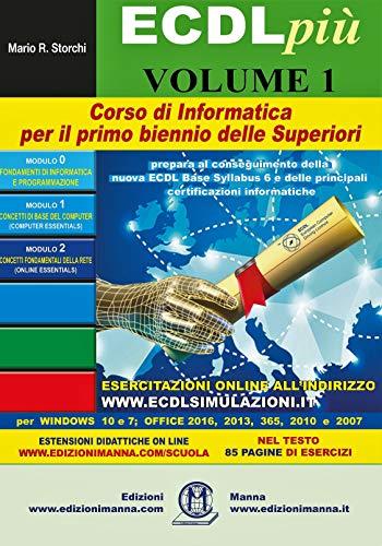 ECDL più. Corso di Informatica per il primo biennio delle Superiori con esercitazioni online. Volume 1: Fondamenti di Informatica; Concetti di base del computer; Concetti fondamentali della Rete