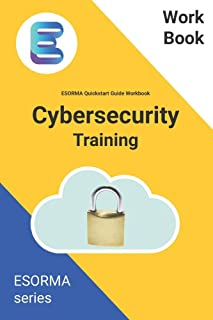 Cyber Security: ESORMA Quickstart Guide Workbook: Enterprise Security Operations Risk Management Architecture for Cyber Se...