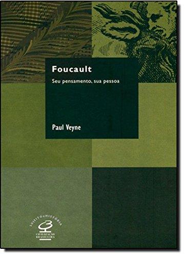 Foucault: Seu pensamento, sua pessoa: Seu pensamento, sua pessoa