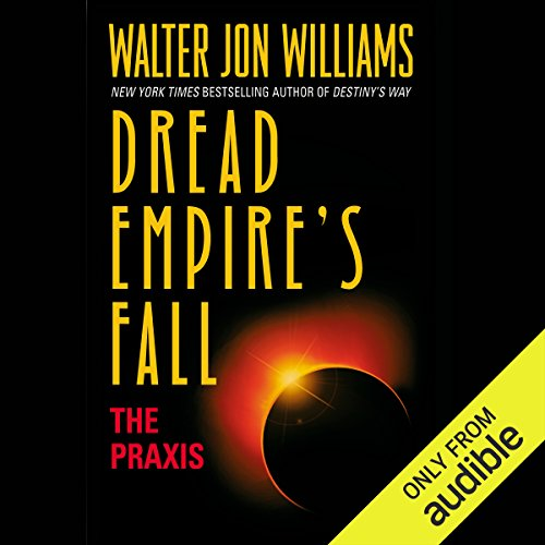 The Praxis     Dread Empire's Fall, Book 1              By:                                                                                                                                 Walter Jon Williams                               Narrated by:                                                                                                                                 David Drummond                      Length: 14 hrs and 23 mins     21 ratings     Overall 4.5