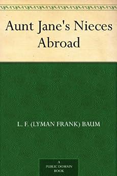 [L. F. (Lyman Frank) Baum]のAunt Jane's Nieces Abroad (English Edition)