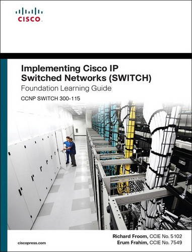 Implementing Cisco Ip Switched Networks Switch Foundation Learning Guide: Ccnp Switch 300-115 (Foundation Learning Guides)
