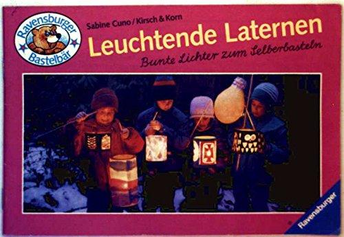 Leuchtende Laternen: Bunte Lichter zum Selberbasteln (Ravensburger Bastelbär)