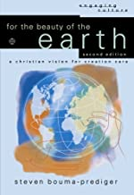 For the Beauty of the Earth A Christian Vision for Creation Care by Bouma-Prediger, Steven [Baker,2010] (Paperback) 2nd Edition
