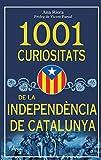 1001 CURIOSITATS DE LA INDEPENDÈNCIA DE CATALUNYA: Descobreix l'apassionant història catalana i els seus desafiaments per conformar la seva independència