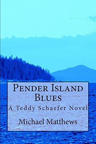 Pender Island Blues: A Teddy Schaefer Novel