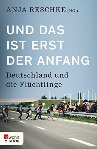 Und das ist erst der Anfang: Deutschland und die Flüchtlinge (German Edition)