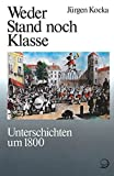 Weder Stand noch Klasse. Unterschichten um 1800 (Geschichte der Arbeiter und der Arbeiterbewegung in Deutschland seit dem Ende des 18. Jahrhunderts, Band 1) - Gerhard A Ritter