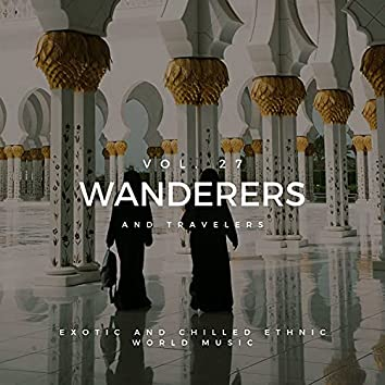 Wanderers And Travelers - Exotic And Chilled Ethnic World Music, Vol. 27