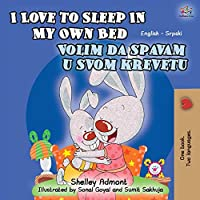 I Love to Sleep in My Own Bed (English Serbian Bilingual Children's Book): Serbian-Latin alphabet (English Serbian Bilingual Collection- Latin)