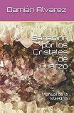 Sanación por los Cristales de Cuarzo: Manual de la Maestría: 4