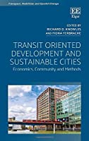 Transit Oriented Development and Sustainable Cities: Economics, Community and Methods (Transport, Mobilities and Spatial Change)
