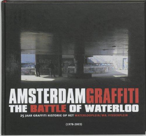 Amsterdam Graffiti : the Battle of Waterloo: 25 jaar graffiti-historie op het Waterlooplein/Mr. Visserplein