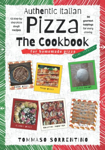 Compare Textbook Prices for Authentic Italian Pizza - The Cookbook: 43 step-by-step pizza dough recipes for homemade pizza from scratch! + 90 gourmet toppings for every craving  ISBN 9798592039768 by Sorrentino, Tommaso