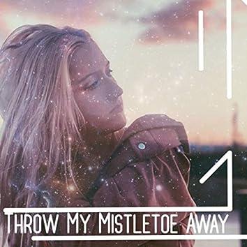 Throw My Mistletoe Away