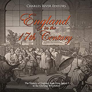 England in the 17th Century: The History of England from King James I to the Glorious Revolution                   By:                                                                                                                                 Charles River Editors                               Narrated by:                                                                                                                                 Jim D Johnston                      Length: 2 hrs and 53 mins     Not rated yet     Overall 0.0
