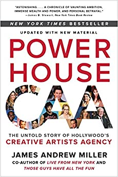 Powerhouse: The Untold Story of Hollywood's Creative Artists Agency by [James Andrew Miller]