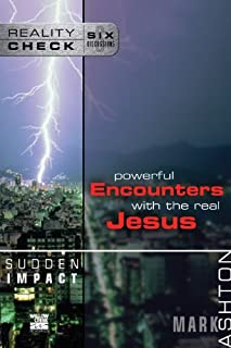 Sudden Impact: Powerful Encounters with the Real Jesus (Reality Check)