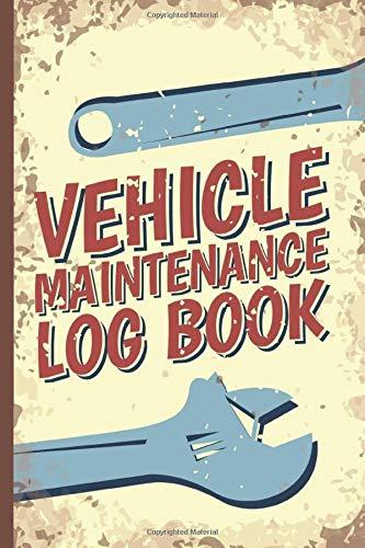 Vehicle Maintenance Log Book: Car Repair Journal / Automotive Service Record Book / Oil Change...