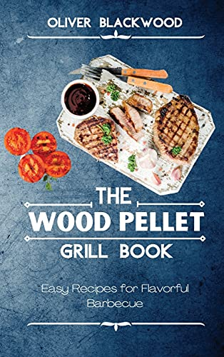 The Wood Pellet Grill Book: Easy Recipes...