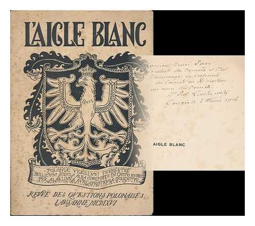Aigle Blanc : Revue des questions polonaises. no. 1, May 1916. [All published]