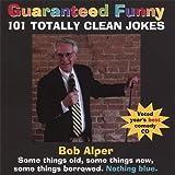 Guaranteed Funny: 101 Totally Clean Jokes by Bob Alper (2008-01-01)