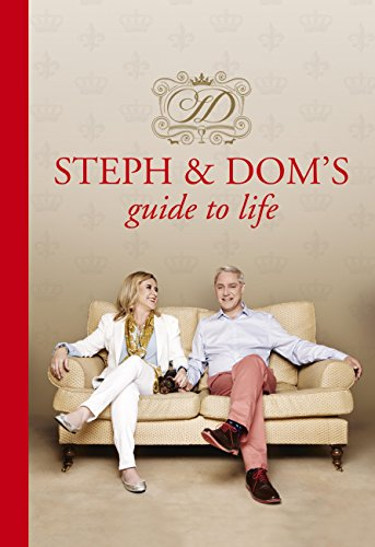 Steph and Dom's Guide to Life: How to get the most out of pretty much everything life throws at you (English Edition)