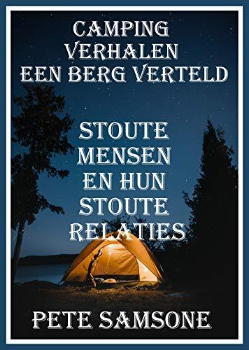 CAMPING VERHALEN EEN BERG VERTELD: Stoute mensen en hun stoute relaties (Dutch Edition)