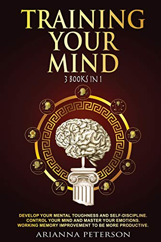 TRAINING YOUR MIND: DEVELOP YOUR MENTAL TOUGHNESS AND SELF- DISCIPLINE. CONTROL YOUR MIND AND MASTER YOUR EMOTIONS. WORKING MEMORY IMPROVEMENT TO BE MORE PRODUCTIVE. (Study Skills, Band 1)