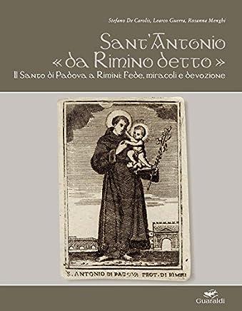 Sant'Antonio «da Rimino detto»: Il Santo di Padova a Rimini: fede, miracoli e devozione