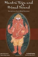 Mantra Yoga and Primal Sound: Secrets of Seed (Bija) Mantras