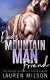 Dad's Mountain Man Friend (The Older Man Next Door Book 3)