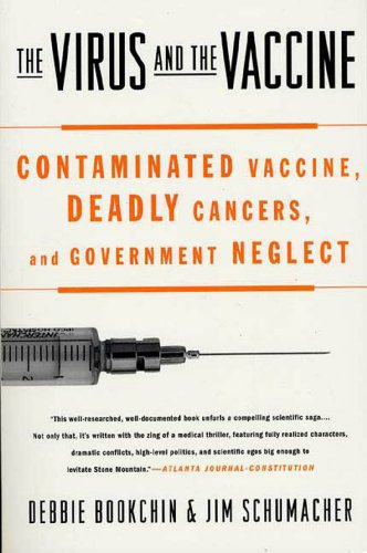 The Virus and the Vaccine: The True Story of a Cancer-Causing Monkey Virus, Contaminated Polio Vaccine, and the Millions of Americans Exposed by [Debbie Bookchin, Jim Schumacher]