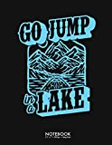 Go Jump In A Lake Canoe Paddle Boat blue Journal Notebook: Funny Lake Life Christmas Gift 100 Page College Ruled Diary Lined Journal Notebook Lined ... Back to School Gift Large (8.5 x 11 inch)