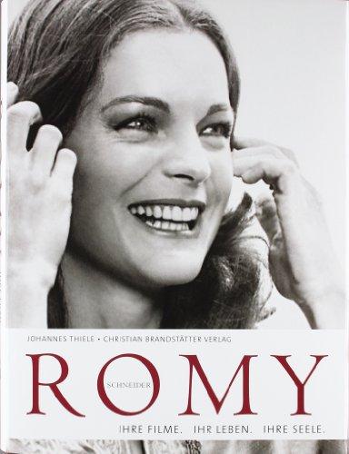 Romy Schneider: Ihre Filme. Ihr Leben. Ihre Seele