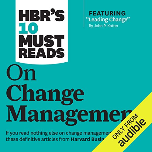 HBR's 10 Must Reads on Change Management                   By:                                                                                                                                 Renee Mauborgne,                                                                                        W. Chan Kim,                                                                                        John P. Kotter,                   and others                          Narrated by:                                                                                                                                 Susan Larkin,                                                                                        Bernard Setaro Clark                      Length: 7 hrs and 30 mins     13 ratings     Overall 4.4