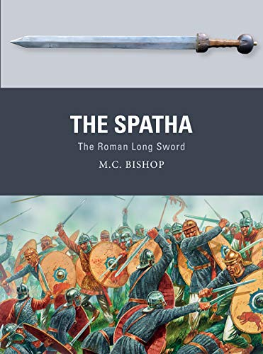 The Spatha: The Roman Long Sword (Weapon)