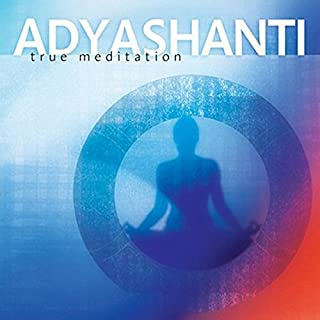 True Meditation                   By:                                                                                                                                 Adyashanti                               Narrated by:                                                                                                                                 Adyashanti                      Length: 3 hrs and 31 mins     4 ratings     Overall 4.8