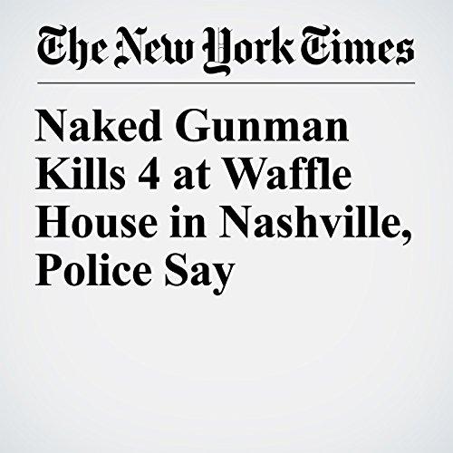 Naked Gunman Kills 4 at Waffle House in Nashville, Police Say copertina