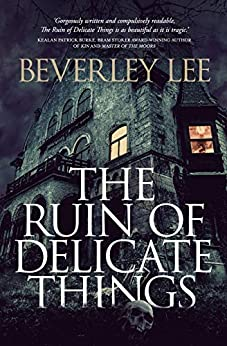 The Ruin of Delicate Things by [Beverley Lee]