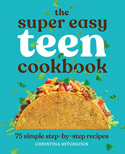 The Super Easy Teen Cookbook: 75 Simple Step-by-Step Recipes (Super Easy Teen Cookbooks)