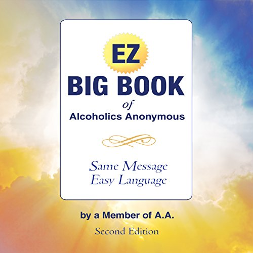 The EZ Big Book of Alcoholics Anonymous: Same Message - Simple Language audiobook cover art