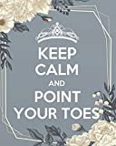 Keep calm and point your toes: Dance Teacher Notebook/Dance teacher quote Dance teacher gift appreciation journal Lined Composition Notebook 134 Pages ... teacher appreciation gift notebook Series)