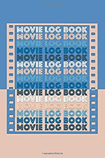 """Movie Log Book: Rate and Review Journal Notebook for Film Students or Movie Buffs   A Perfect Gift to Save Watched Movies History   6"""" x 9"""" 120 Pages"""