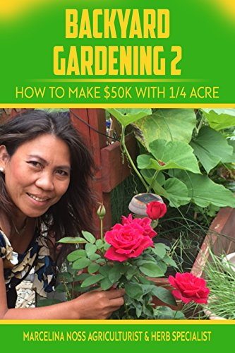 Backyard Gardening 2: How to Make $50K a Year with a 1/4 Acre (English Edition)