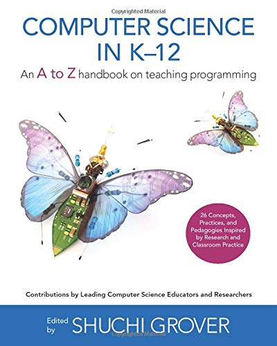 Compare Textbook Prices for Computer Science in K-12: An A-to-Z Handbook on Teaching Programming Black & White Edition  ISBN 9781734662719 by Grover, Shuchi