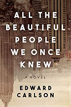 All the Beautiful People We Once Knew: A Novel by [Edward Carlson]